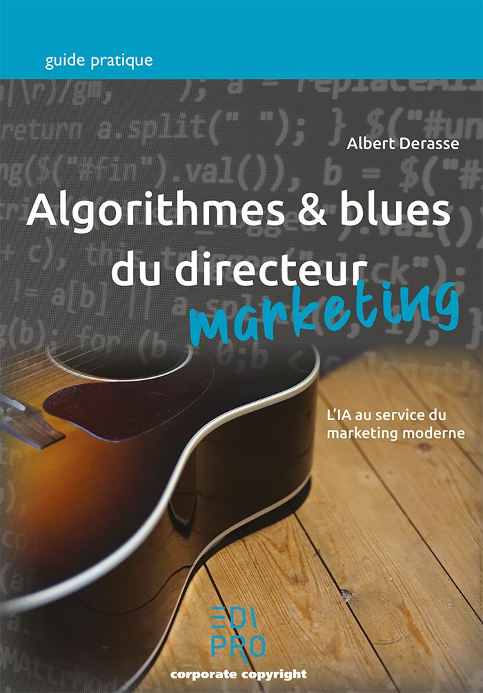 Algorithmes & Blues du Directeur Marketing.  L'IA au service du Marketing moderne